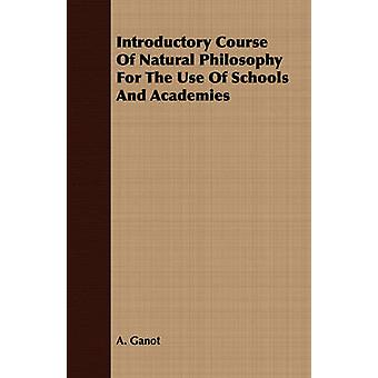 Introductory Course Of Natural Philosophy For The Use Of Schools And Academies by Ganot & A.