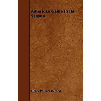 American Game in Its Season by Herbert & Henry William