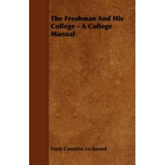 The Freshman and His College  A College Manual by Lockwood & Frank Cummins