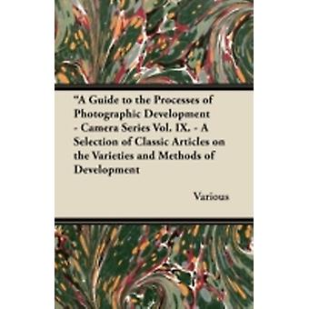 A   Guide to the Processes of Photographic Development  Camera Series Vol. IX.  A Selection of Classic Articles on the Varieties and Methods of Deve by Various