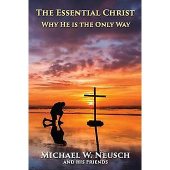 The Essential Christ by Neusch & Michael W.