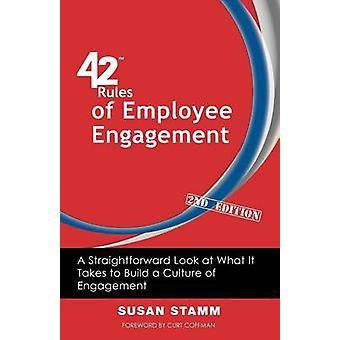42 Rules of Employee Engagement 2nd Edition A Straightforward Look at What It Takes to Build a Culture of Engagement by Stamm & Susan