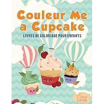 Couleur Me a Cupcake Livres de coloriage pour enfants by Kids & Coloring Pages for