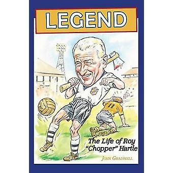Legend the Life of Roy Chopper Hartle by Gradwell & John