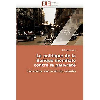 La Politique de La Banque Mondiale Contre La Pauvrete by Jacolet & Fabrice