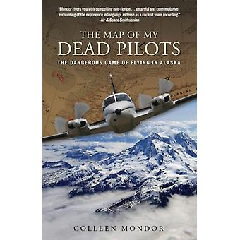 Map of My Dead Pilots The Dangerous Game Of Flying In Alaska by Mondor & Colleen
