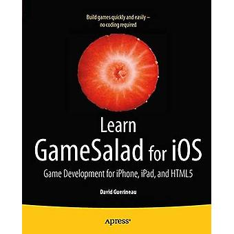 Learn Gamesalad for IOS Game Development for iPhone iPad and Html5 by Guerineau & David