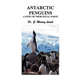 Antarctic Penguins A Study of their Social Habits by Levick