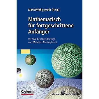 Mathematisch fr fortgeschrittene Anfnger  Weitere beliebte Beitrge von Matroids Matheplanet by Wohlgemuth & Martin