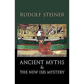 Forntida myter och den nya ISIS mysterium av Rudolf Steiner & översatt av M Cotterell & översatt av James H Hindes & inledning av Signe Eklund Schaefer & reviderad av Mado Spiegler