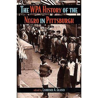 The WPA History of the Negro in Pittsburgh by Laurence Glasco - 97808