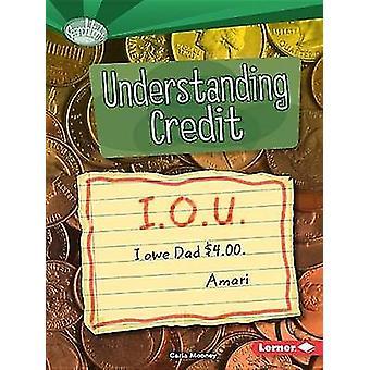 Understanding Credit by Carla Mooney - 9781467761062 Book