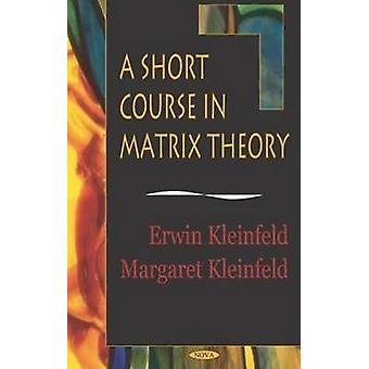 A Short Course in Matrix Theory by Irwin Kleinfeld - Margaret Kleinfe
