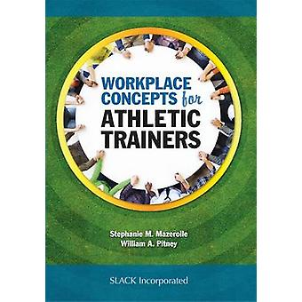 Workplace Concepts for Athletic Trainers by Stephanie M. Mazerolle -