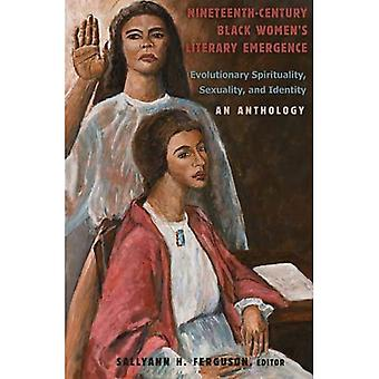 Nineteenth-Century Black Women's Literary Emergence: Evolutionary Spirituality, Sexuality, and Identity: an Anthology (African American Literature and Culture: Expanding and Exploding the Boundaries)