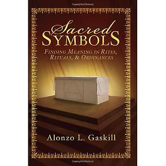 Sacred Symbols: Finding Meaning in Rites, Rituals and Ordinances