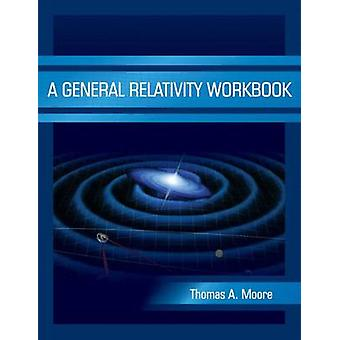A General Relativity Workbook by Thomas A. Moore - 9781891389825 Book