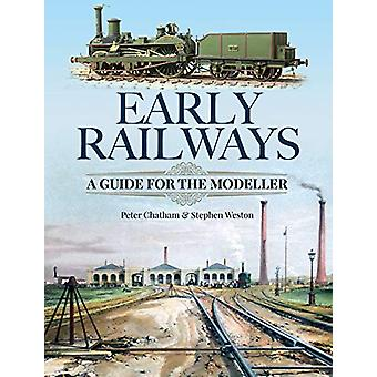 Early Railways - A Guide for the Modeller by Stephen Weston - 97815267