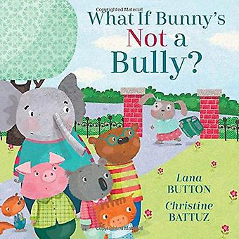 What If Bunny's Not A Bully? by Lana Button - 9781525300554 Book