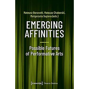 Emerging Affinities - Possible Futures of Performative Arts by Mateusz