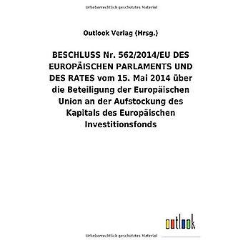 BESCHLUSS Nr. 562/2014/EU DES EUROPA ISCHEN PARLAMENTS UND DES RATES vom 15.Mai 2014 Aber die Beteiligung der Europ ischen Union an der Aufstockung des Kapitals des Europ ischen Investitionsfonds