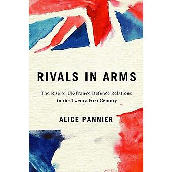 Rivals in Arms Volume 10: The Rise of Uk-France Defence Relations in the Twenty-First Century