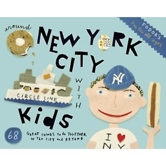 Fodors Around New York City with Kids by Fodor Travel Publications