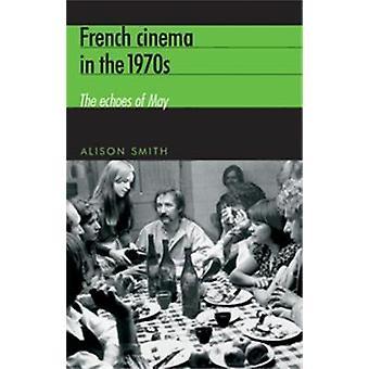 Ranskalainen elokuva 1970-luvulla - Alison Smithin toukokuun kaiut - 97807