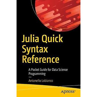 Julia Quick Syntax Reference - A Pocket Guide for Data Science Program