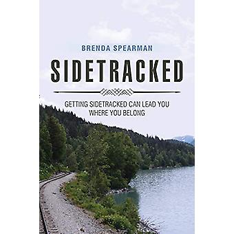 Sidetracked - Getting Sidetracked Can Lead You to Where You Belong by