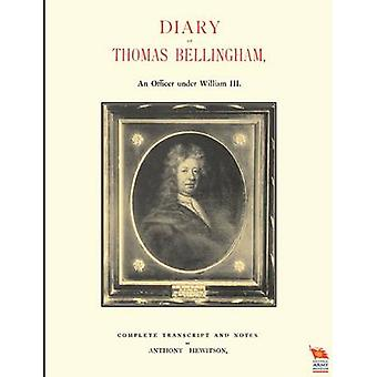 DIARY OF THOMAS BELLINGHAMAn Officer Under William III by Anthony Hew
