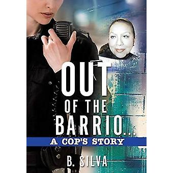 Uit de Barrio. . . A Cops Story door B Silva