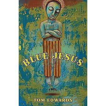 Blue Jesus - A Novel by Tom Edwards - 9780897335874 Book
