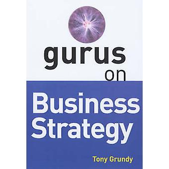 Gurus on Business Strategy by Tony Grundy - 9781854182623 Book