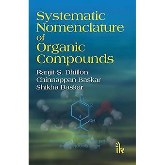 Systematic Nomenclature of Organic Compounds by Ranjit S. Dhillon - C