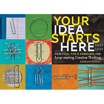 Your Idea Starts Here by Carolyn Eckert - 9781612127798 Book