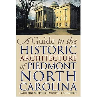 A Guide to the Historic Architecture of Piedmont North Carolina (The Richard Hampton Jenrette Series in Architecture &; the Decorative Arts)