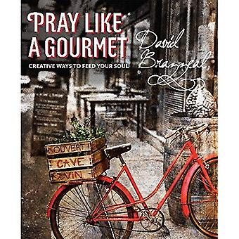 Pray Like A Gourmet: Creative Ways to Feed Your Soul (Active Prayer)