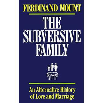 La famille Subversive une histoire Alternative de l'amour et le mariage de Ferdinand & de Mont