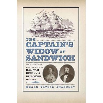 The Captains Widow of Sandwich SelfInvention and the Life of Hannah Rebecca Burgess 18341917 by Shockley & Megan Taylor