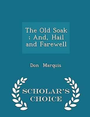 The Old Soak  And Hail and Farewell  Scholars Choice Edition by Marquis & Don