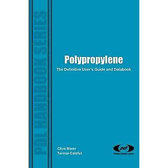 Polypropylene The Definitive Users Guide by Maier & Clive