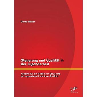 Steuerung Qualitat Und in Der Jugendarbeit Aspekte Fur Ein Modell Zur Steuerung Der Jugendarbeit Und Ihrer Qualitat de Moller & Denny