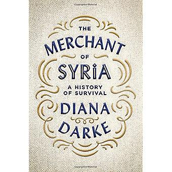 The Merchant of Syria - A History of Survival by Diana Darke - 9780190