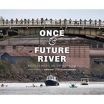Once and Future River - Reclaiming the Duwamish by Tom Reese - James R