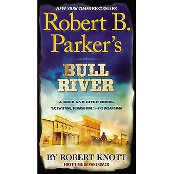 Robert B. Parker's Bull River by Robert Knott - 9780425272305 Book