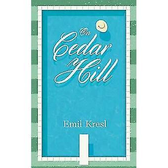 On Cedar Hill by Emil Kresl - 9780692487129 Book