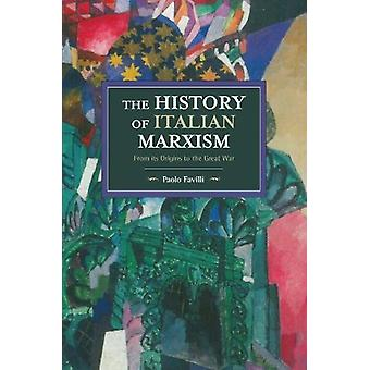 The History of Italian Marxism - From Its Origins to the Great War by
