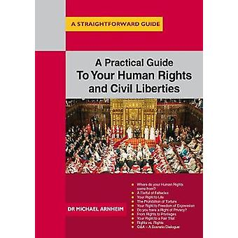 A Practical Guide To Your Human Rights And Civil Liberties - A Straigh