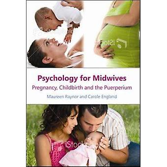 Psychology for Midwives Pregnancy Childbirth and the Puerp by Maureen Raynor